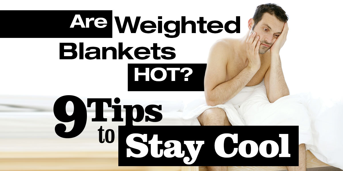 Are Weighted Blankets Hot 9 Tips To Stay Cool Help You Rest